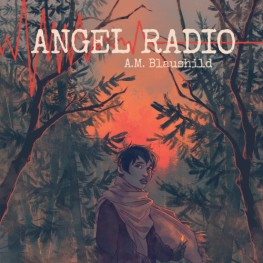 New Release:  Angel Radio by A. M. Blaushild