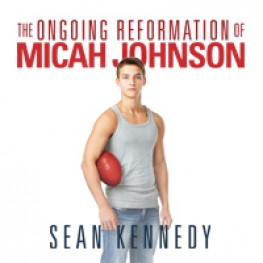 The Ongoing Reformation of Micah Johnson by Sean Kennedy is now available!
