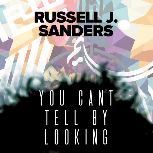 Believe Me, You Can't Tell by Looking by Russell J. Sanders