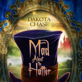 Mad About the Hatter by Dakota Chase is now available